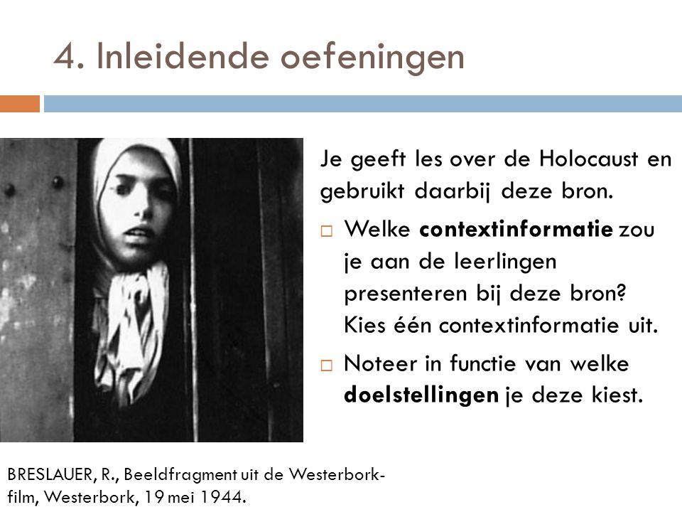 4. Inleidende oefeningen Je geeft les over de Holocaust en gebruikt daarbij deze bron.  Welke contextinformatie zou je aan de leerlingen presenteren
