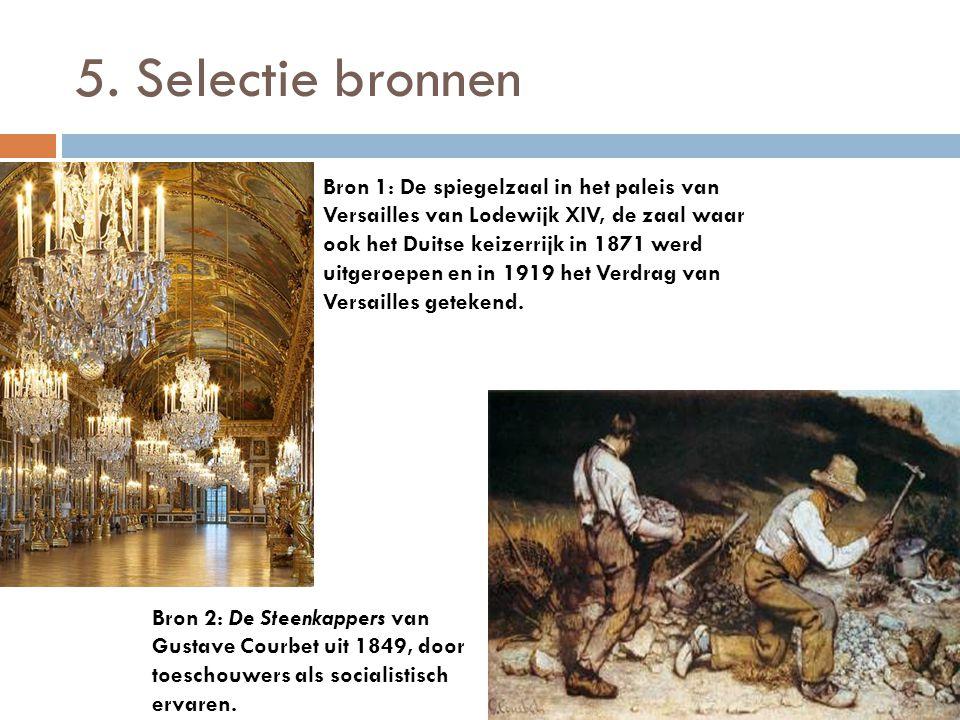 5. Selectie bronnen Bron 1: De spiegelzaal in het paleis van Versailles van Lodewijk XIV, de zaal waar ook het Duitse keizerrijk in 1871 werd uitgeroe