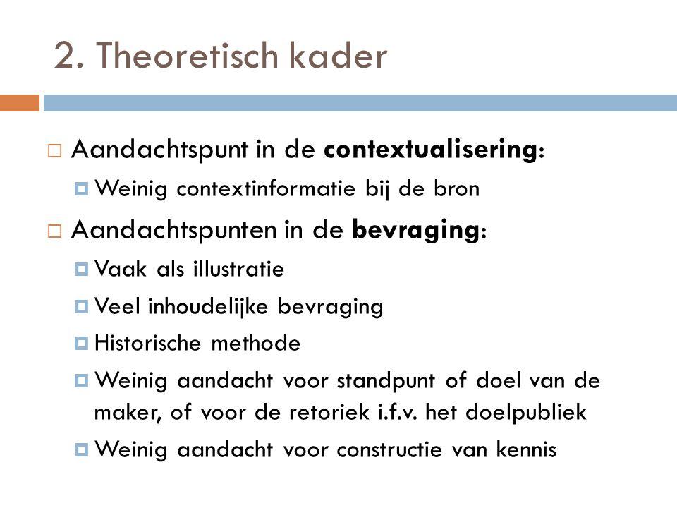 2. Theoretisch kader  Aandachtspunt in de contextualisering:  Weinig contextinformatie bij de bron  Aandachtspunten in de bevraging:  Vaak als ill
