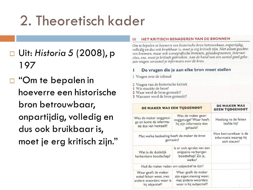 """2. Theoretisch kader  Uit: Historia 5 (2008), p 197  """"Om te bepalen in hoeverre een historische bron betrouwbaar, onpartijdig, volledig en dus ook b"""