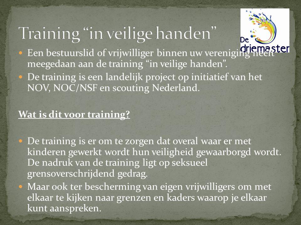 Een bestuurslid of vrijwilliger binnen uw vereniging heeft meegedaan aan de training in veilige handen .