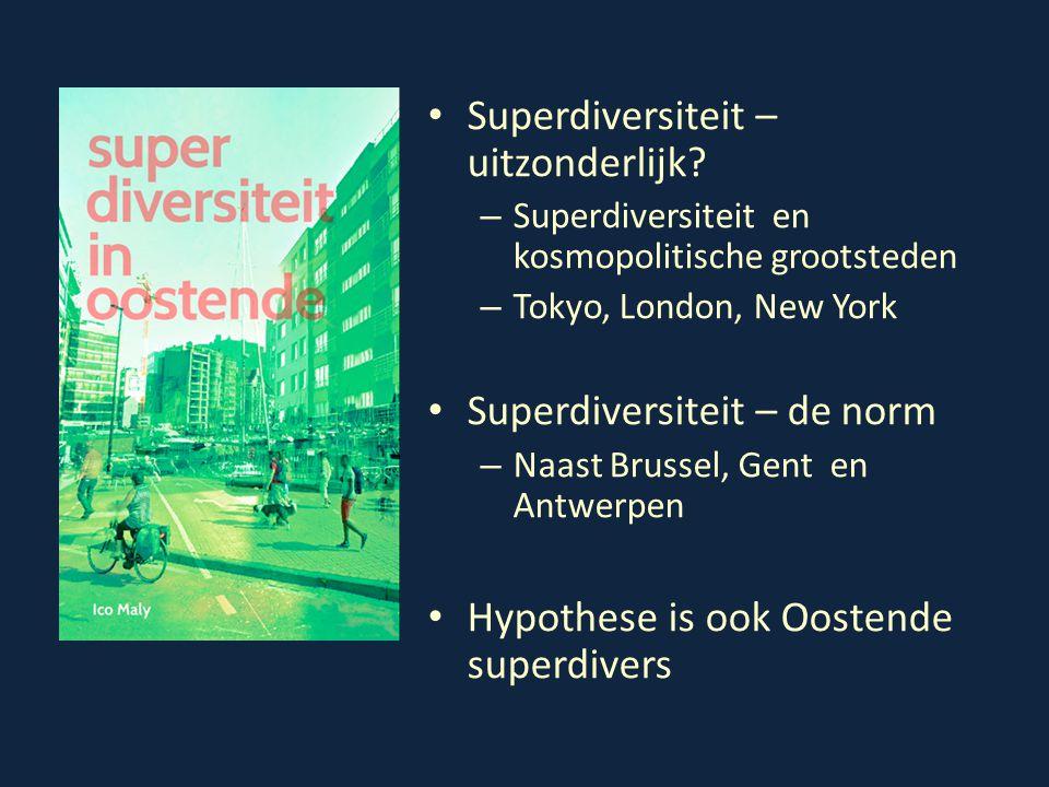 Superdiversiteit – uitzonderlijk? – Superdiversiteit en kosmopolitische grootsteden – Tokyo, London, New York Superdiversiteit – de norm – Naast Bruss