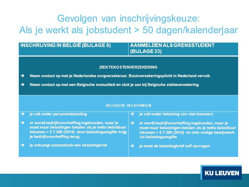 Gevolgen van inschrijvingskeuze: Als je werkt als jobstudent > 50 dagen/kalenderjaar INSCHRIJVING IN BELGIË (BIJLAGE 8)AANMELDEN ALS GRENSSTUDENT (BIJ