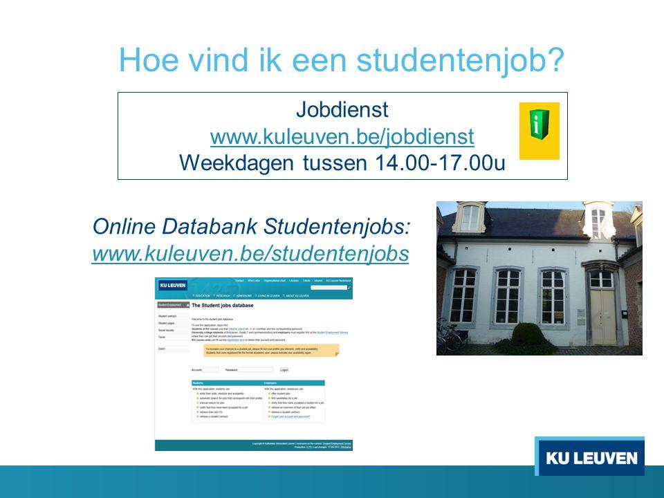 Hoe vind ik een studentenjob? Online Databank Studentenjobs: www.kuleuven.be/studentenjobs www.kuleuven.be/studentenjobs Jobdienst www.kuleuven.be/job