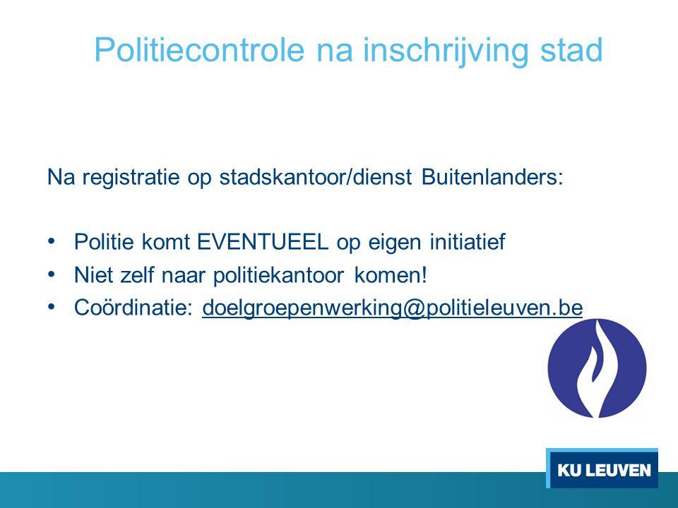 Na registratie op stadskantoor/dienst Buitenlanders: Politie komt EVENTUEEL op eigen initiatief Niet zelf naar politiekantoor komen! Coördinatie: doel