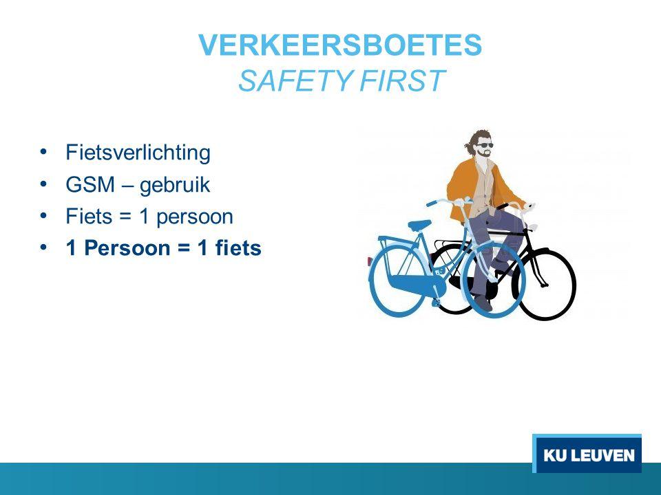 VERKEERSBOETES SAFETY FIRST Fietsverlichting GSM – gebruik Fiets = 1 persoon 1 Persoon = 1 fiets