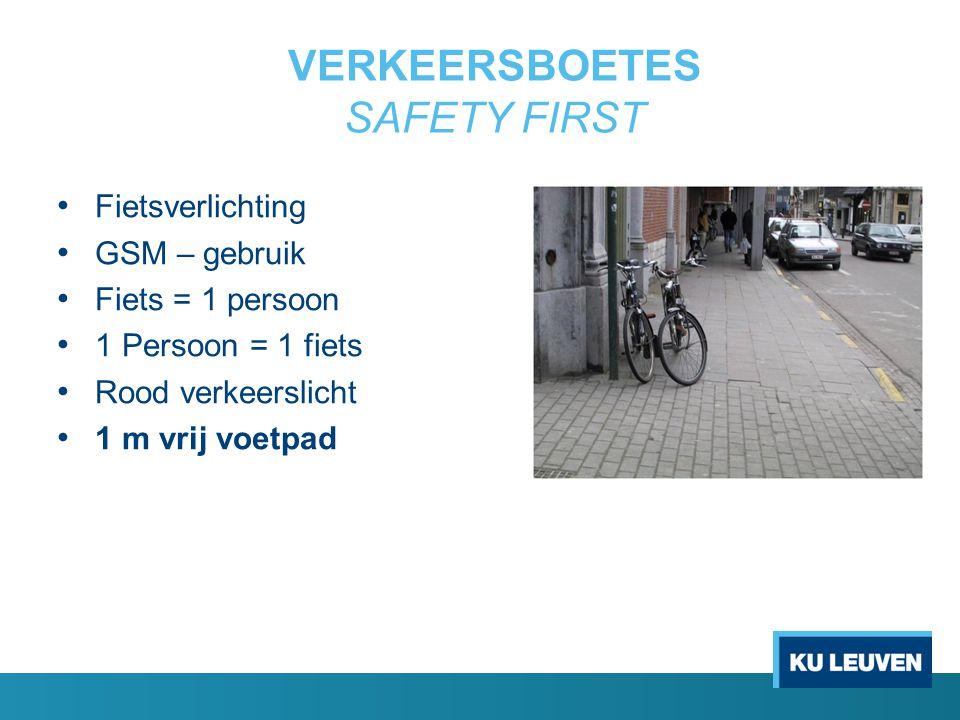 VERKEERSBOETES SAFETY FIRST Fietsverlichting GSM – gebruik Fiets = 1 persoon 1 Persoon = 1 fiets Rood verkeerslicht 1 m vrij voetpad