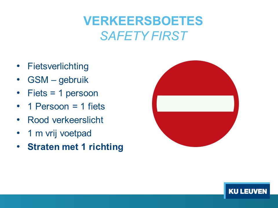 VERKEERSBOETES SAFETY FIRST Fietsverlichting GSM – gebruik Fiets = 1 persoon 1 Persoon = 1 fiets Rood verkeerslicht 1 m vrij voetpad Straten met 1 ric