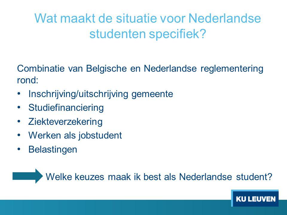 Wat maakt de situatie voor Nederlandse studenten specifiek? Combinatie van Belgische en Nederlandse reglementering rond: Inschrijving/uitschrijving ge