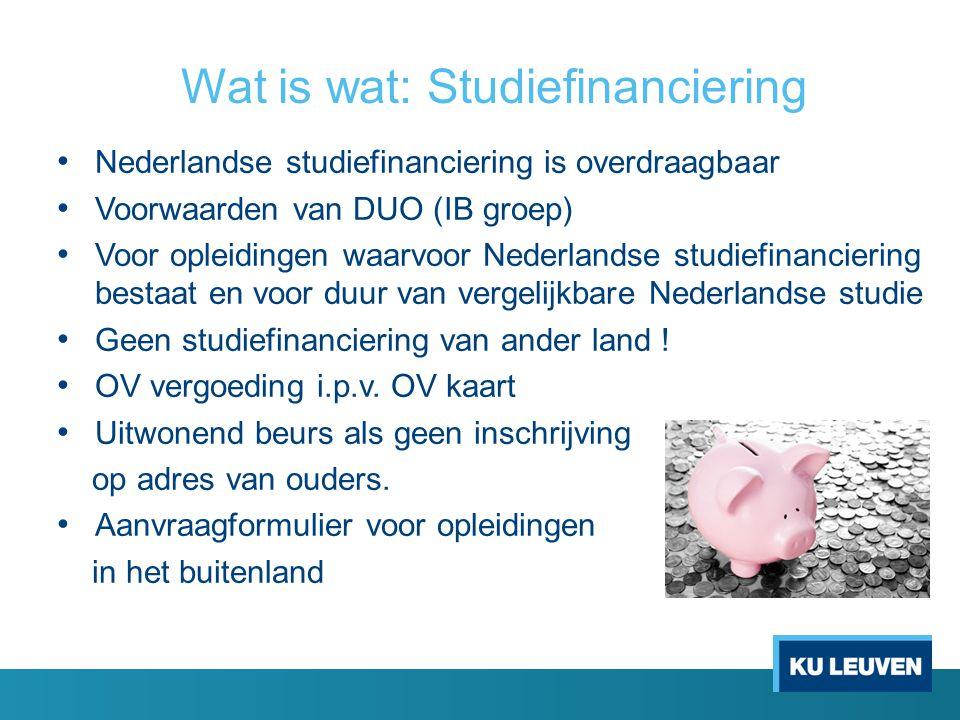 Wat is wat: Studiefinanciering Nederlandse studiefinanciering is overdraagbaar Voorwaarden van DUO (IB groep) Voor opleidingen waarvoor Nederlandse st