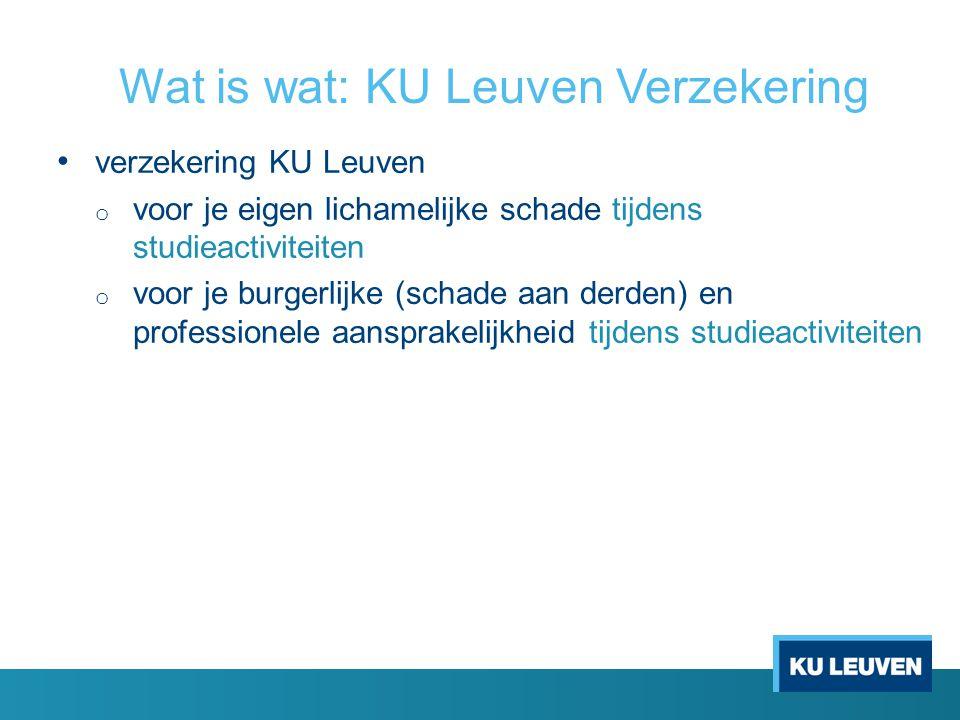 Wat is wat: KU Leuven Verzekering verzekering KU Leuven o voor je eigen lichamelijke schade tijdens studieactiviteiten o voor je burgerlijke (schade a