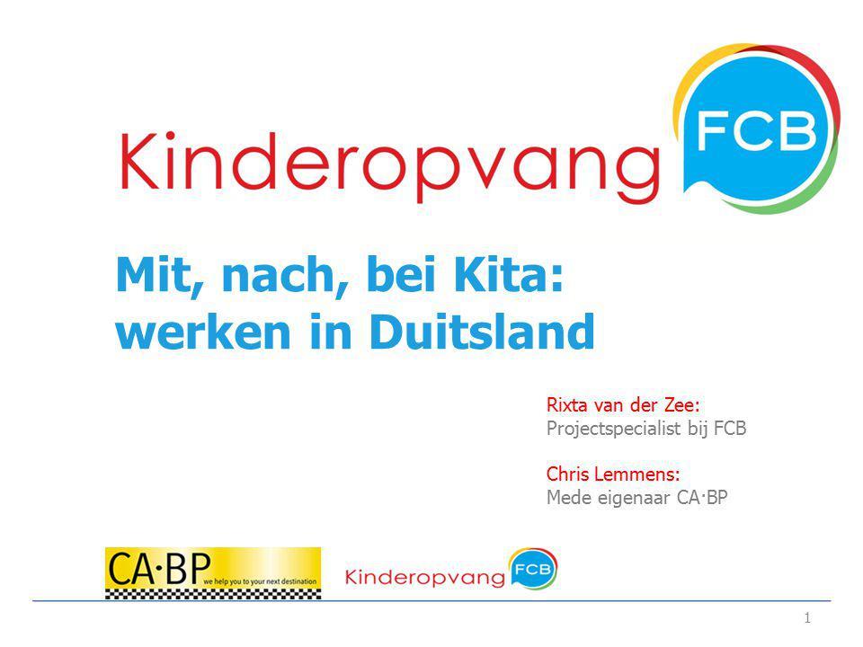 Mit, nach, bei Kita: werken in Duitsland 1 Rixta van der Zee: Projectspecialist bij FCB Chris Lemmens: Mede eigenaar CA·BP