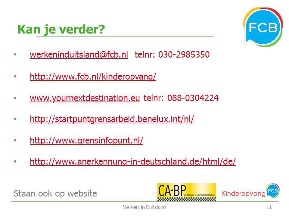 Kan je verder? werkeninduitsland@fcb.nl telnr: 030-2985350 werkeninduitsland@fcb.nl http://www.fcb.nl/kinderopvang/ www.yournextdestination.eu telnr: