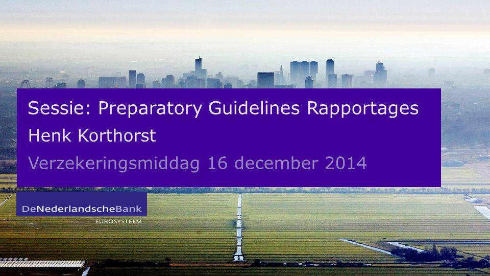Sessie: Preparatory Guidelines Rapportages Henk Korthorst Verzekeringsmiddag 16 december 2014