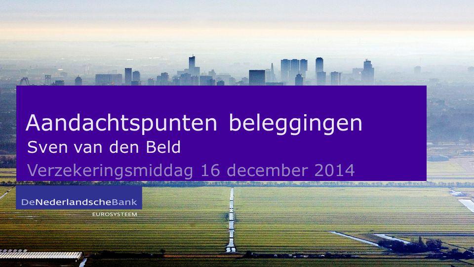 Aandachtspunten beleggingen Sven van den Beld Verzekeringsmiddag 16 december 2014