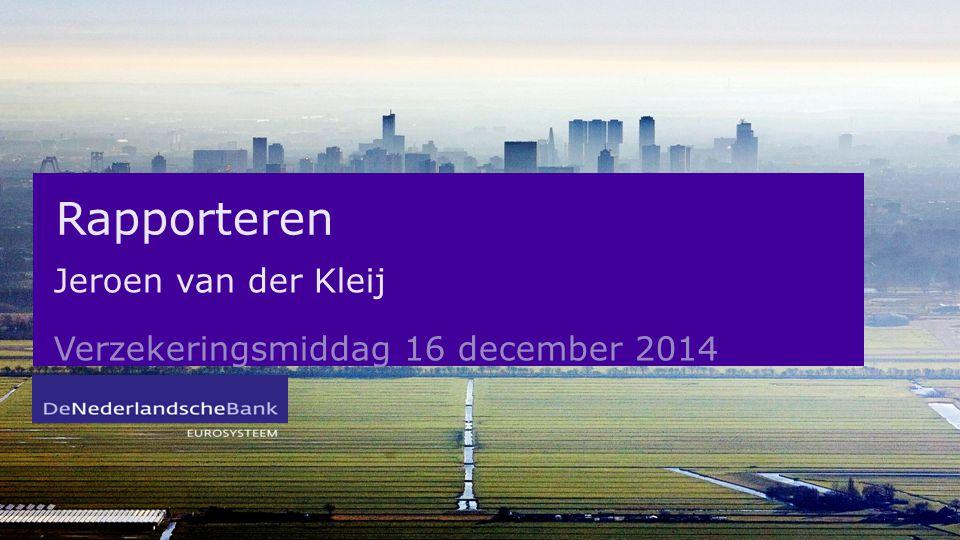 Rapporteren Jeroen van der Kleij Verzekeringsmiddag 16 december 2014