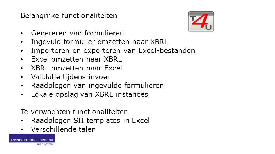 Belangrijke functionaliteiten Genereren van formulieren Ingevuld formulier omzetten naar XBRL Importeren en exporteren van Excel-bestanden Excel omzetten naar XBRL XBRL omzetten naar Excel Validatie tijdens invoer Raadplegen van ingevulde formulieren Lokale opslag van XBRL instances Te verwachten functionaliteiten Raadplegen SII templates in Excel Verschillende talen
