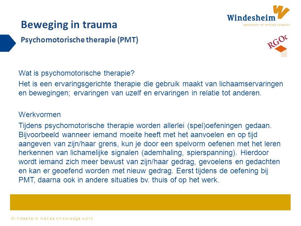 Windesheim makes knowledge work Wat is psychomotorische therapie? Het is een ervaringsgerichte therapie die gebruik maakt van lichaamservaringen en be