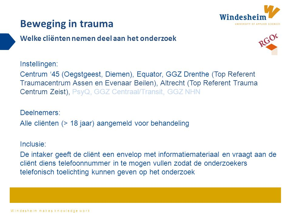 Windesheim makes knowledge work Instellingen: Centrum '45 (Oegstgeest, Diemen), Equator, GGZ Drenthe (Top Referent Traumacentrum Assen en Evenaar Beil