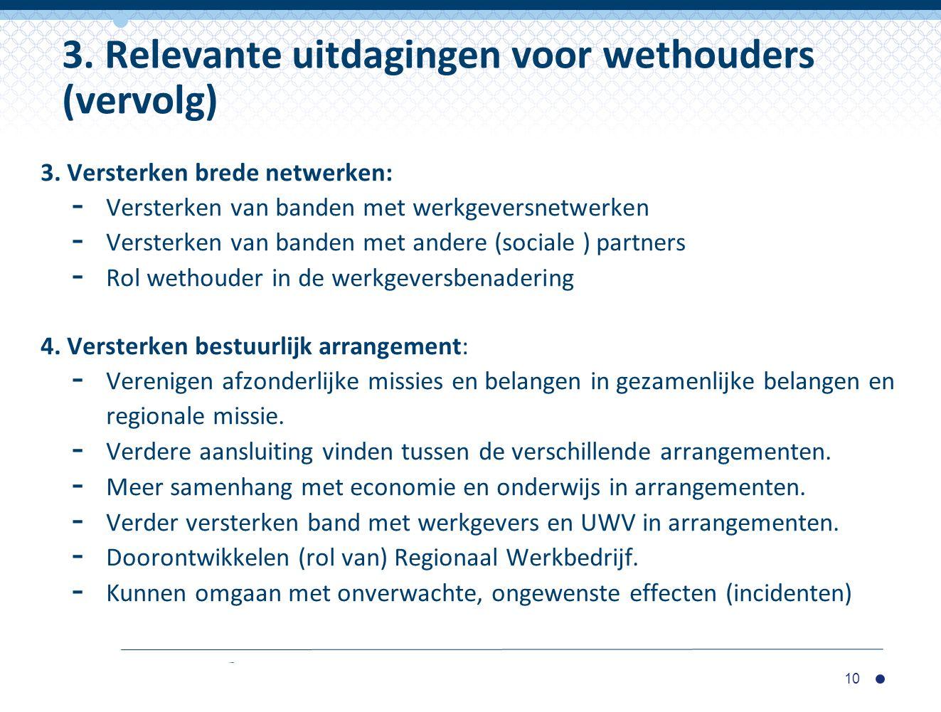 3. Versterken brede netwerken: - Versterken van banden met werkgeversnetwerken - Versterken van banden met andere (sociale ) partners - Rol wethouder