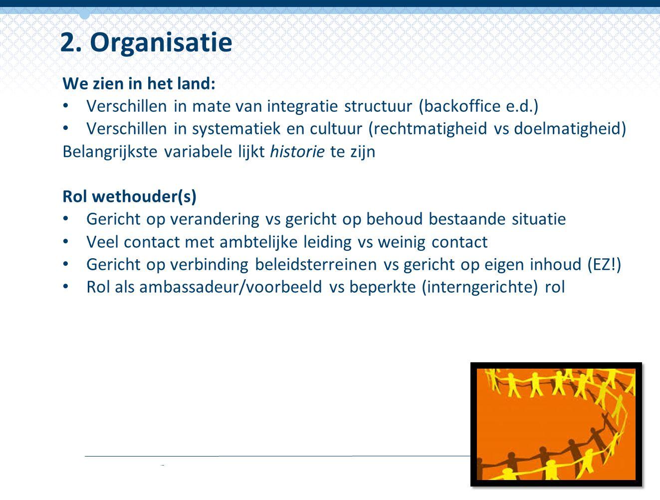We zien in het land: Verschillen in mate van integratie structuur (backoffice e.d.) Verschillen in systematiek en cultuur (rechtmatigheid vs doelmatig