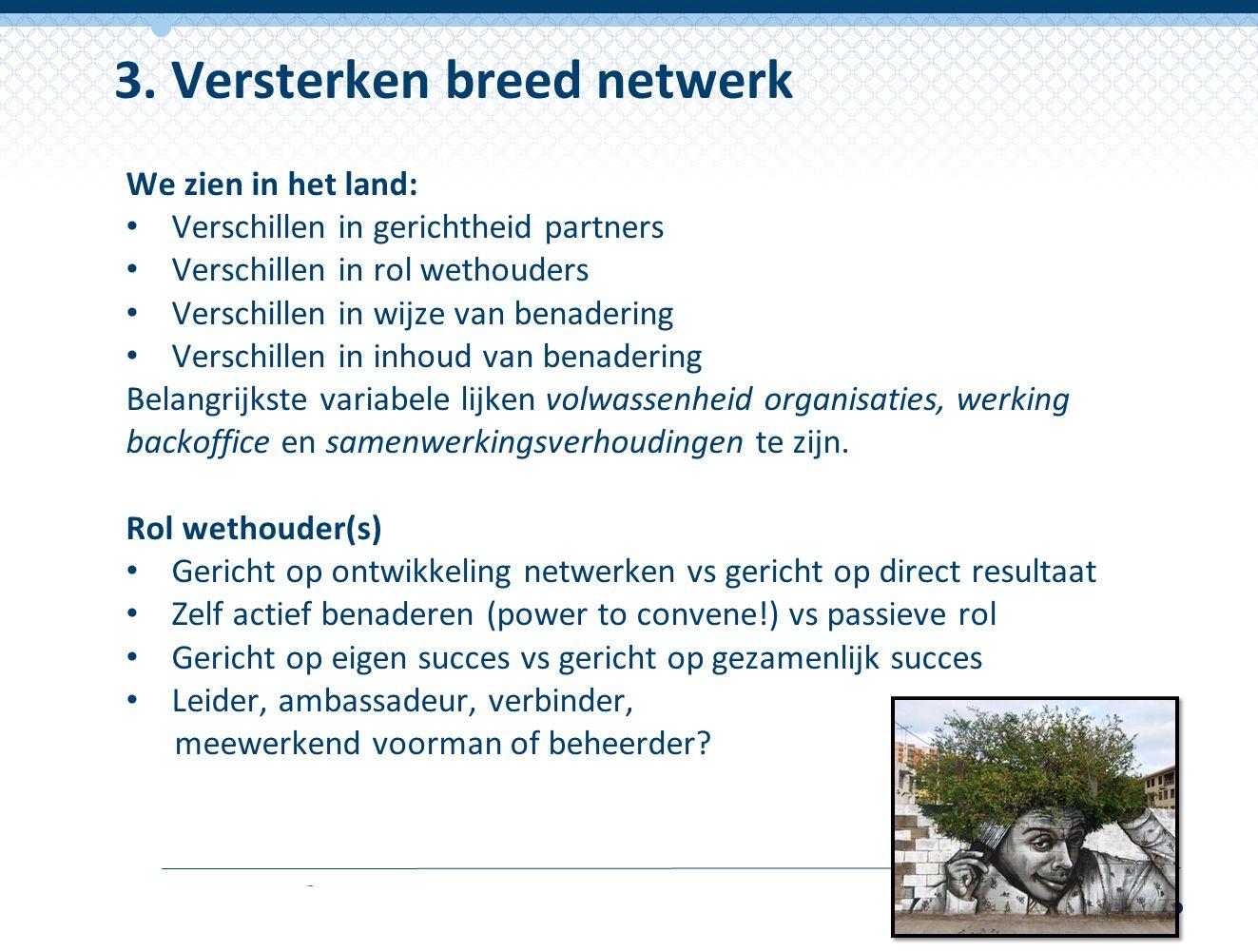 We zien in het land: Verschillen in gerichtheid partners Verschillen in rol wethouders Verschillen in wijze van benadering Verschillen in inhoud van b