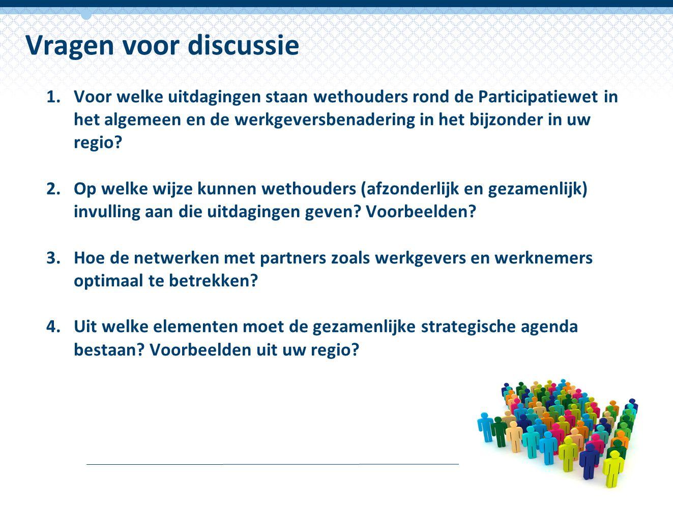 1.Voor welke uitdagingen staan wethouders rond de Participatiewet in het algemeen en de werkgeversbenadering in het bijzonder in uw regio? 2.Op welke