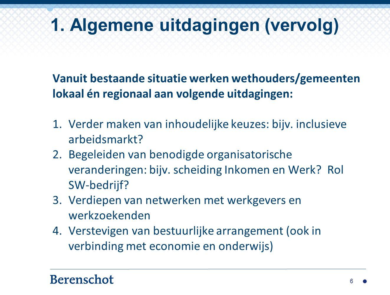 Vanuit bestaande situatie werken wethouders/gemeenten lokaal én regionaal aan volgende uitdagingen: 1.Verder maken van inhoudelijke keuzes: bijv. incl