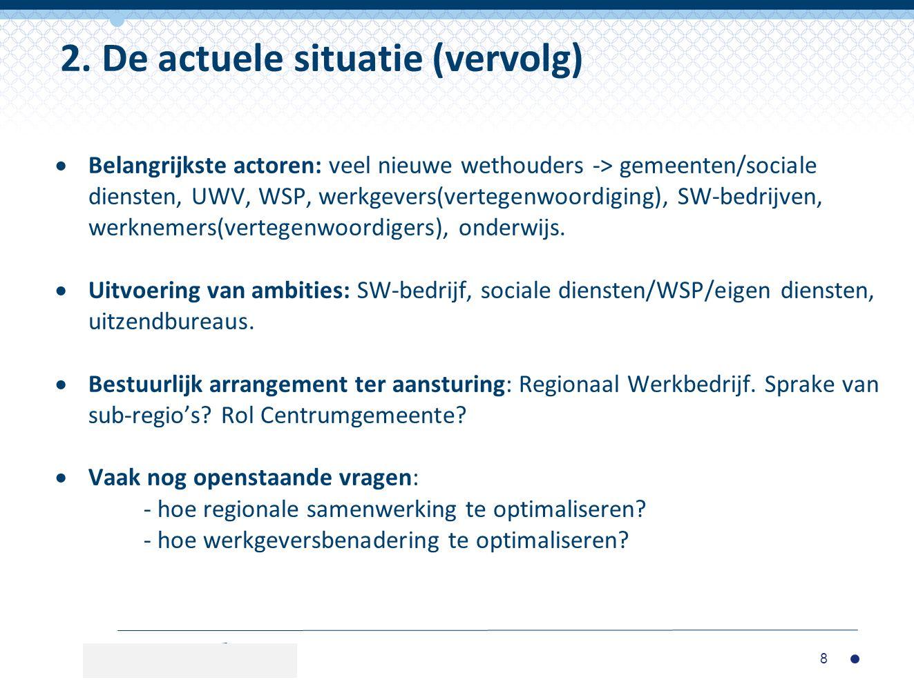  Belangrijkste actoren: veel nieuwe wethouders -> gemeenten/sociale diensten, UWV, WSP, werkgevers(vertegenwoordiging), SW-bedrijven, werknemers(vert