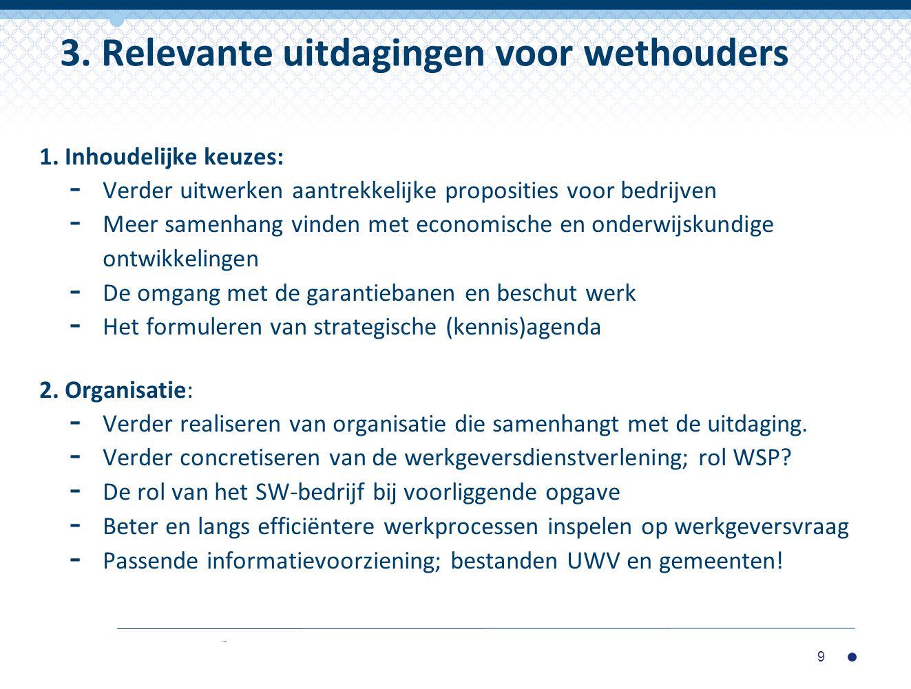 1. Inhoudelijke keuzes: - Verder uitwerken aantrekkelijke proposities voor bedrijven - Meer samenhang vinden met economische en onderwijskundige ontwi
