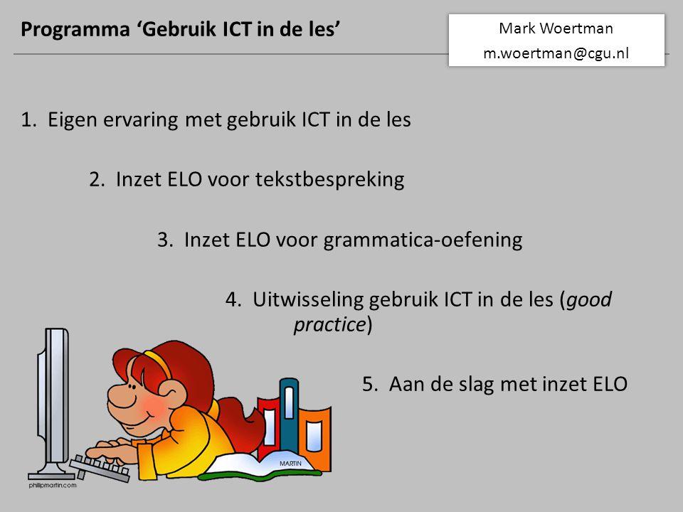 Programma 'Gebruik ICT in de les' 1. Eigen ervaring met gebruik ICT in de les 2.