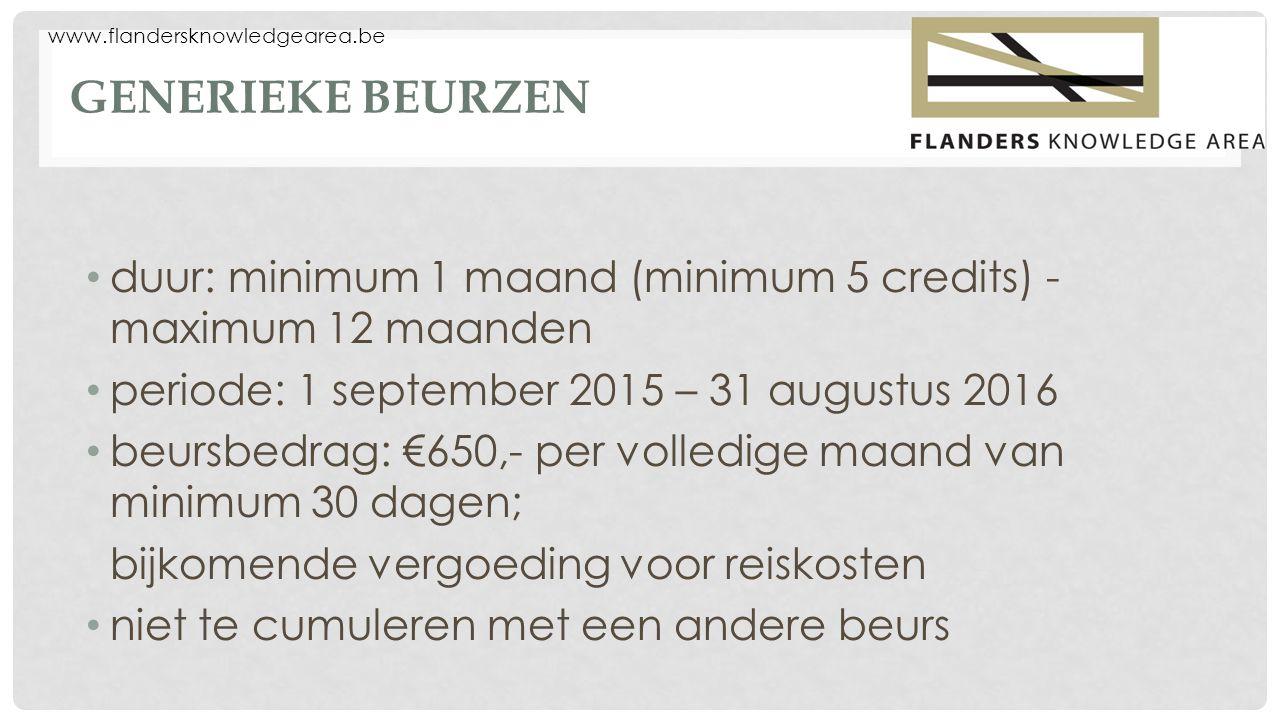 www.flandersknowledgearea.be GENERIEKE BEURZEN duur: minimum 1 maand (minimum 5 credits) - maximum 12 maanden periode: 1 september 2015 – 31 augustus