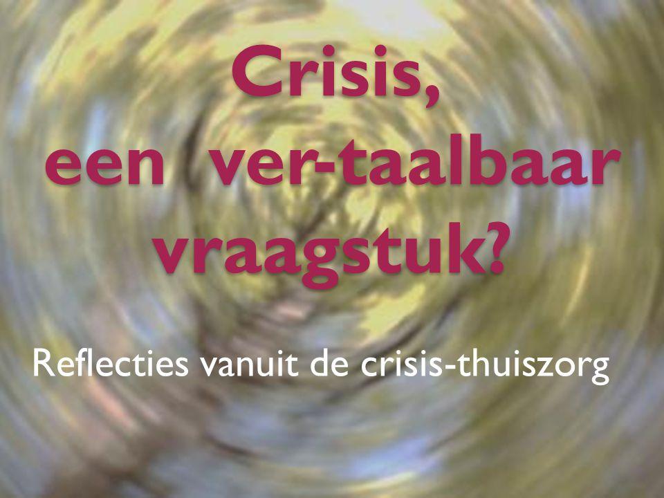 Crisis, een ver-taalbaar vraagstuk? Reflecties vanuit de crisis-thuiszorg