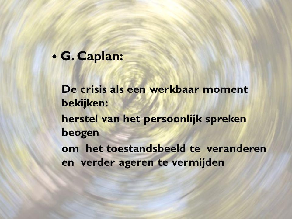 G. Caplan: De crisis als een werkbaar moment bekijken: herstel van het persoonlijk spreken beogen om het toestandsbeeld te veranderen en verder ageren