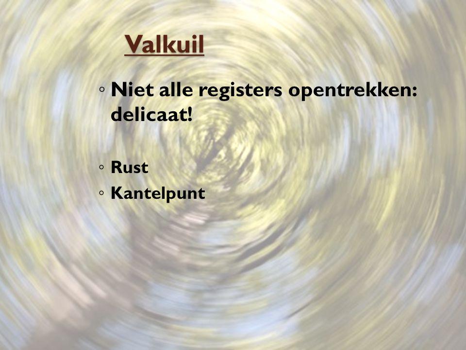 Valkuil ◦ Niet alle registers opentrekken: delicaat! ◦ Rust ◦ Kantelpunt