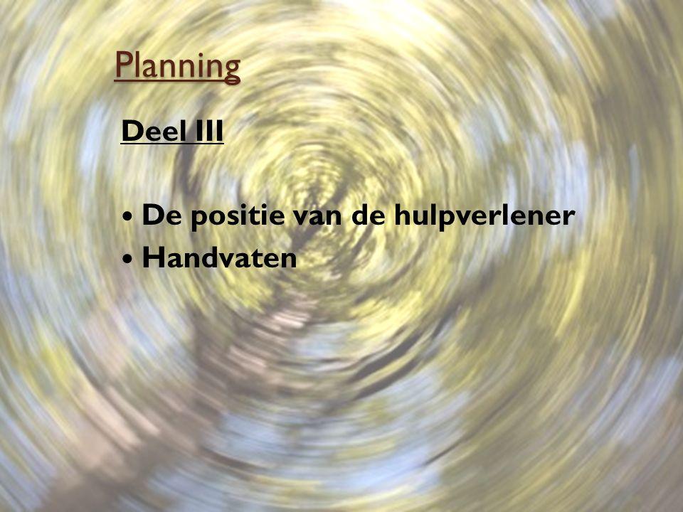 Planning Deel III De positie van de hulpverlener Handvaten