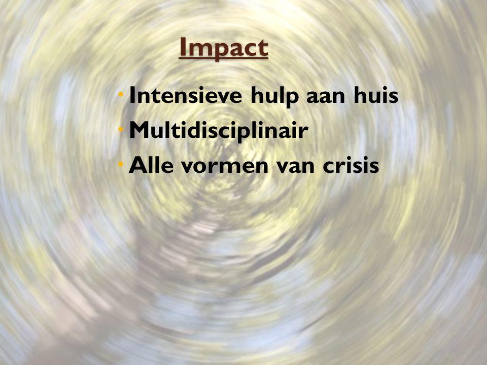 Impact Impact  Intensieve hulp aan huis  Multidisciplinair  Alle vormen van crisis