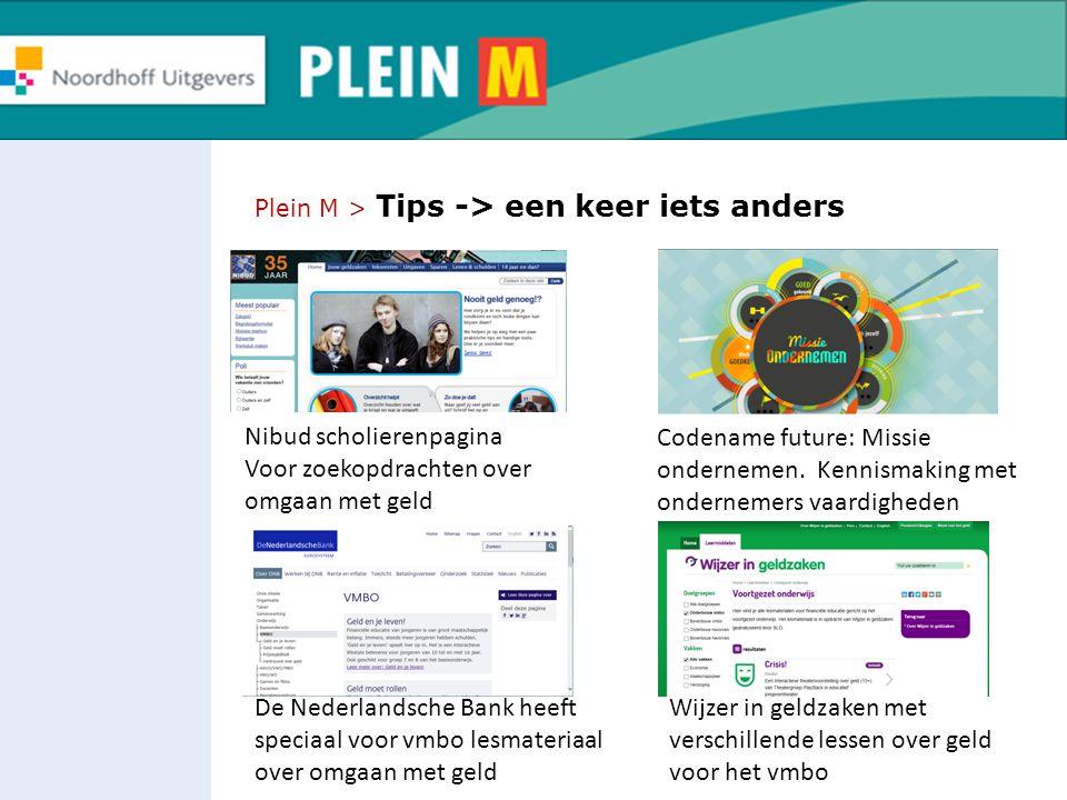Plein M > Tips -> een keer iets anders Nibud scholierenpagina Voor zoekopdrachten over omgaan met geld Codename future: Missie ondernemen. Kennismakin
