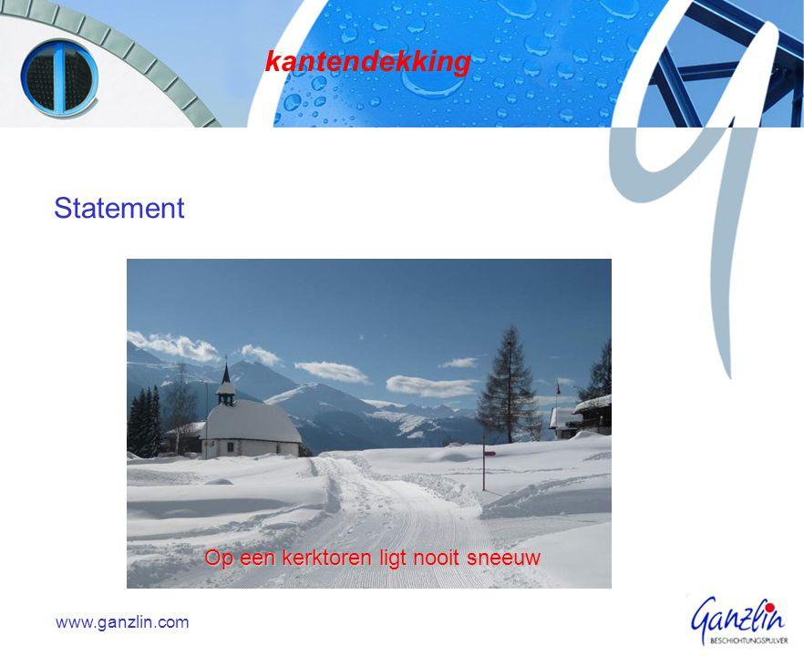 Statement kantendekking www.ganzlin.com Op een kerktoren ligt nooit sneeuw