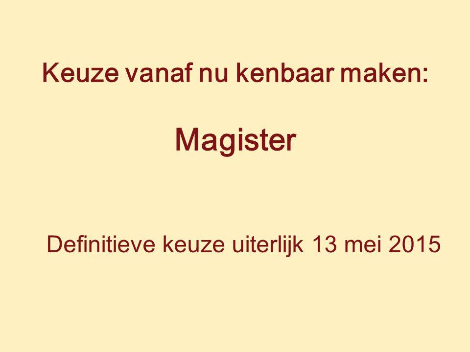 Keuze vanaf nu kenbaar maken: Magister Definitieve keuze uiterlijk 13 mei 2015