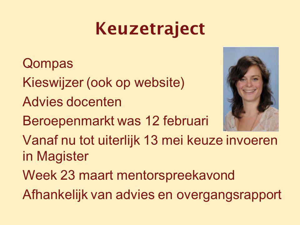 Keuzetraject Qompas Kieswijzer (ook op website) Advies docenten Beroepenmarkt was 12 februari Vanaf nu tot uiterlijk 13 mei keuze invoeren in Magister Week 23 maart mentorspreekavond Afhankelijk van advies en overgangsrapport