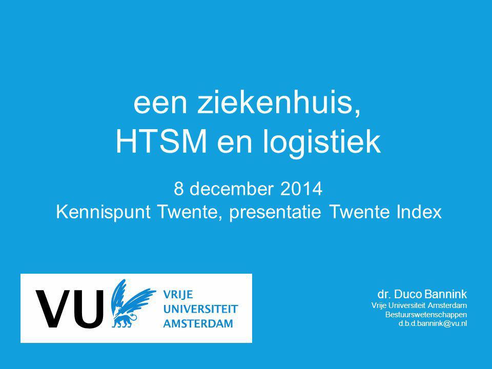 een ziekenhuis, HTSM en logistiek 8 december 2014 Kennispunt Twente, presentatie Twente Index dr.