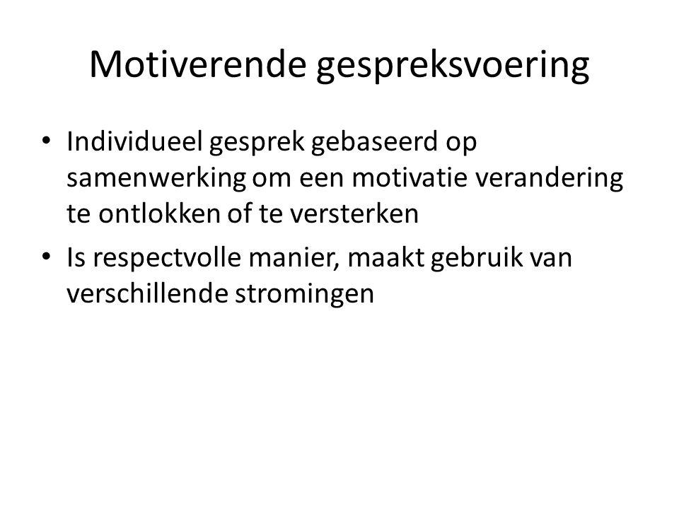 Motiverende gespreksvoering Individueel gesprek gebaseerd op samenwerking om een motivatie verandering te ontlokken of te versterken Is respectvolle m