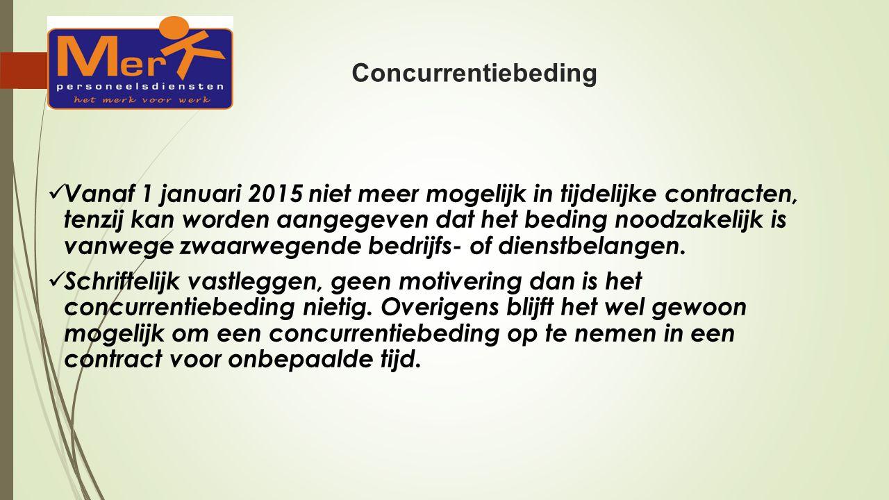 Concurrentiebeding Vanaf 1 januari 2015 niet meer mogelijk in tijdelijke contracten, tenzij kan worden aangegeven dat het beding noodzakelijk is vanwege zwaarwegende bedrijfs- of dienstbelangen.