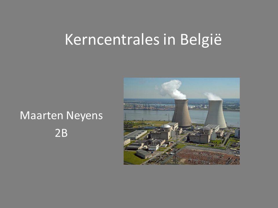 Kerncentrales in België Maarten Neyens 2B