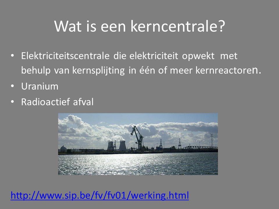 Wat is een kerncentrale? Elektriciteitscentrale die elektriciteit opwekt met behulp van kernsplijting in één of meer kernreactore n. Uranium Radioacti