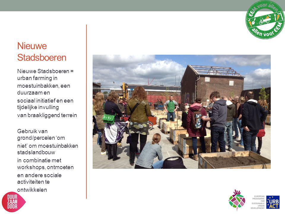 Nieuwe Stadsboeren Nieuwe Stadsboeren = urban farming in moestuinbakken, een duurzaam en sociaal initiatief en een tijdelijke invulling van braakligge
