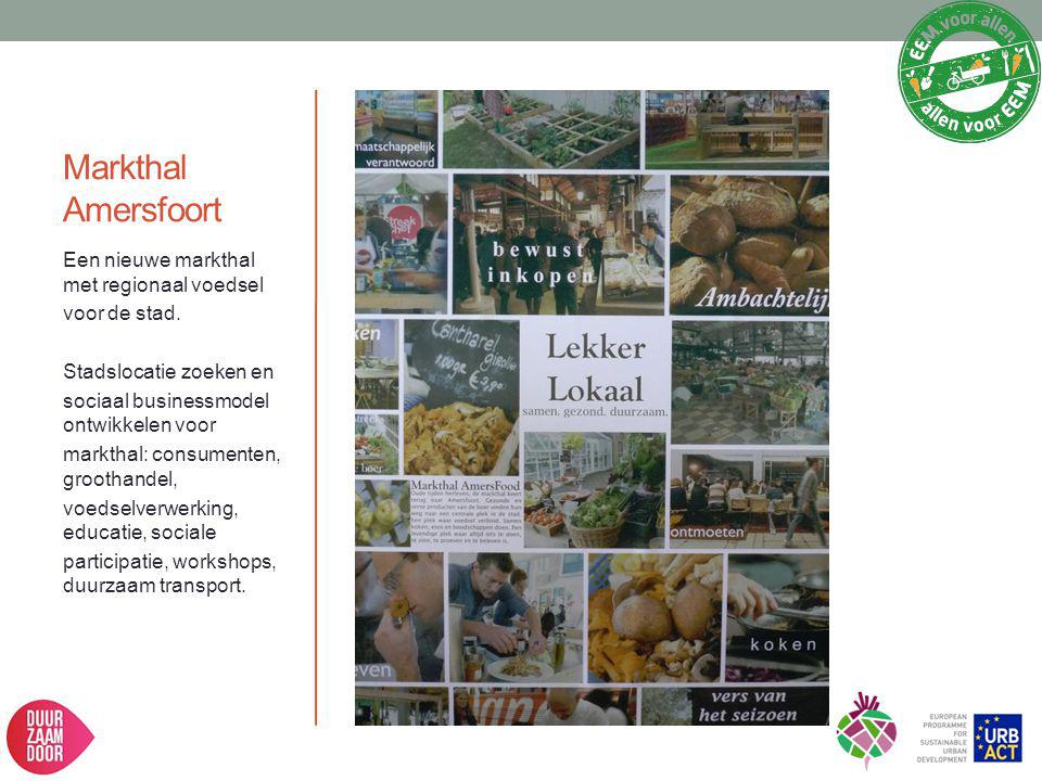 Markthal Amersfoort Een nieuwe markthal met regionaal voedsel voor de stad. Stadslocatie zoeken en sociaal businessmodel ontwikkelen voor markthal: co