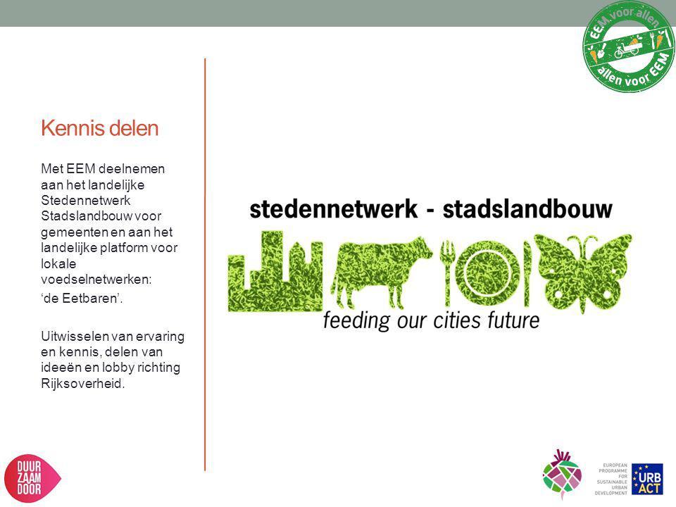 Kennis delen Met EEM deelnemen aan het landelijke Stedennetwerk Stadslandbouw voor gemeenten en aan het landelijke platform voor lokale voedselnetwerk