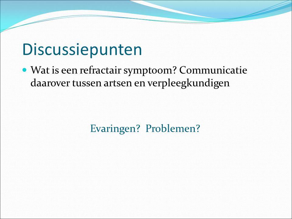 Wat is een refractair symptoom? Communicatie daarover tussen artsen en verpleegkundigen Evaringen? Problemen? Discussiepunten